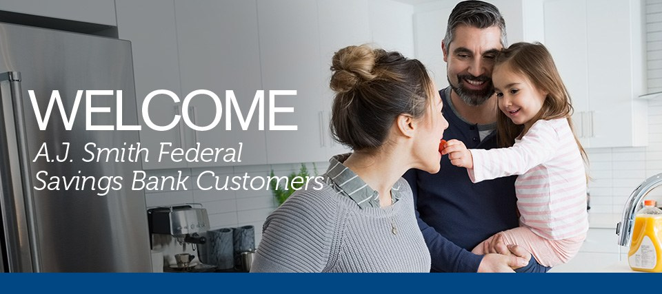 Welcome A.J. Smith Federal Savings Bank Customers